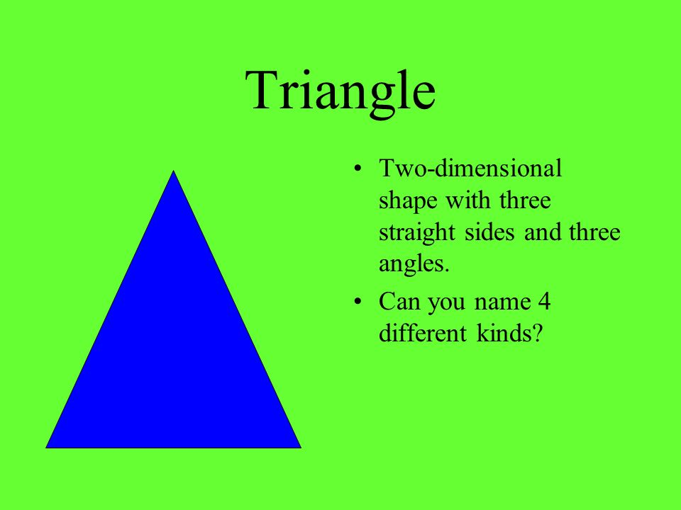 Triangle Two-dimensional shape with three straight sides and three angles.