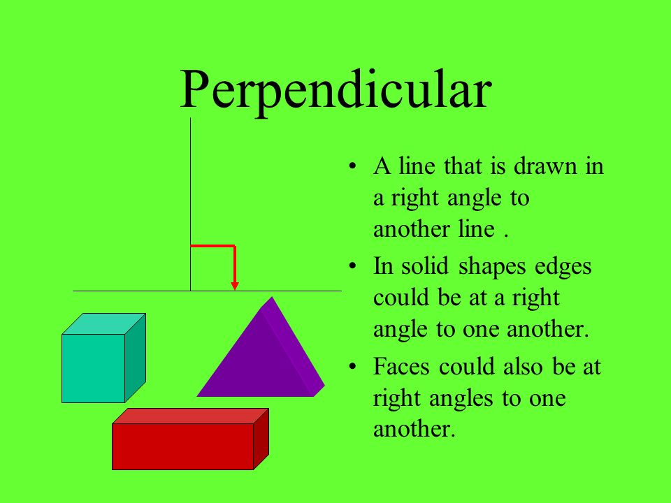 Perpendicular A line that is drawn in a right angle to another line .