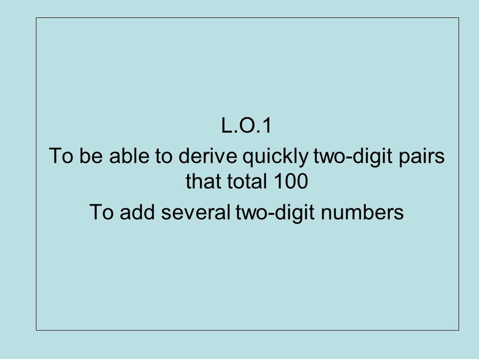 To be able to derive quickly two-digit pairs that total 100
