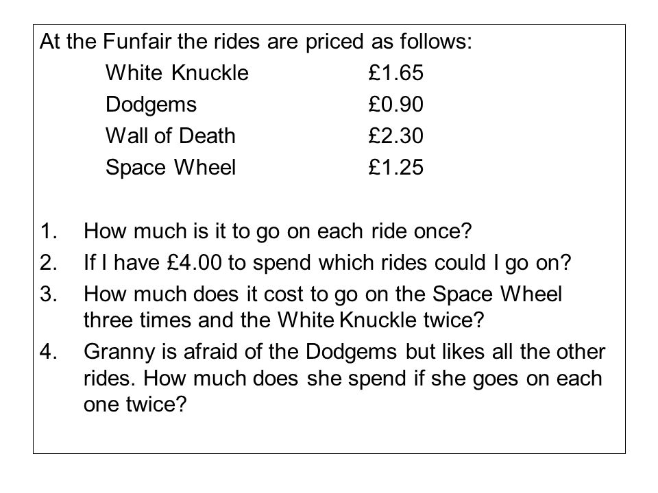 At the Funfair the rides are priced as follows: