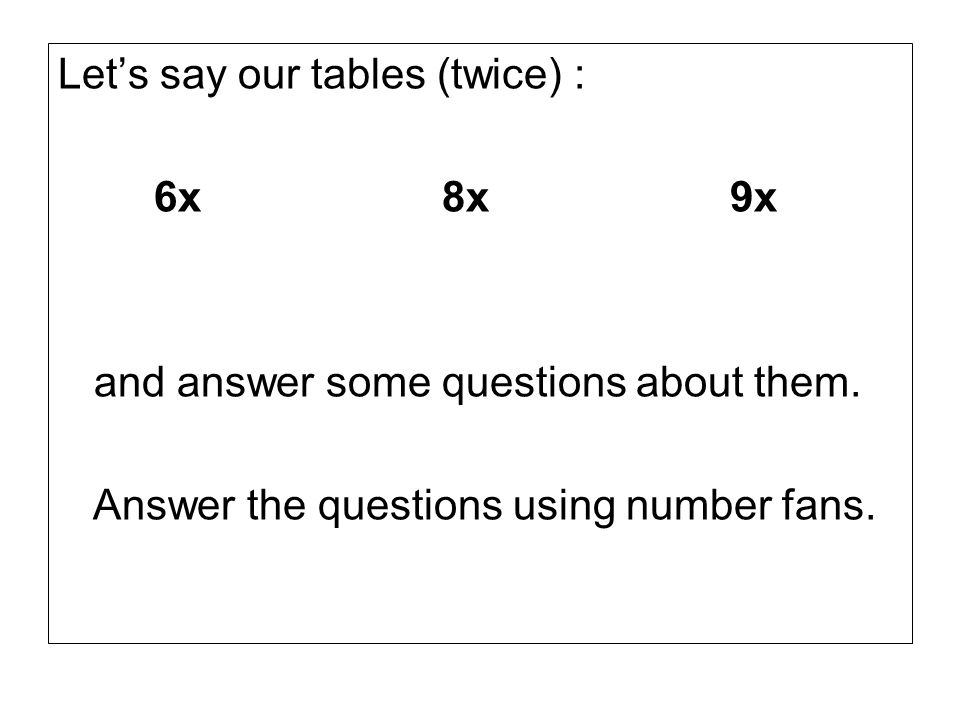 Let's say our tables (twice) :
