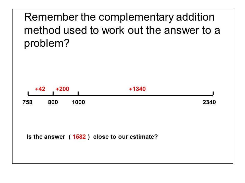 Remember the complementary addition method used to work out the answer to a problem