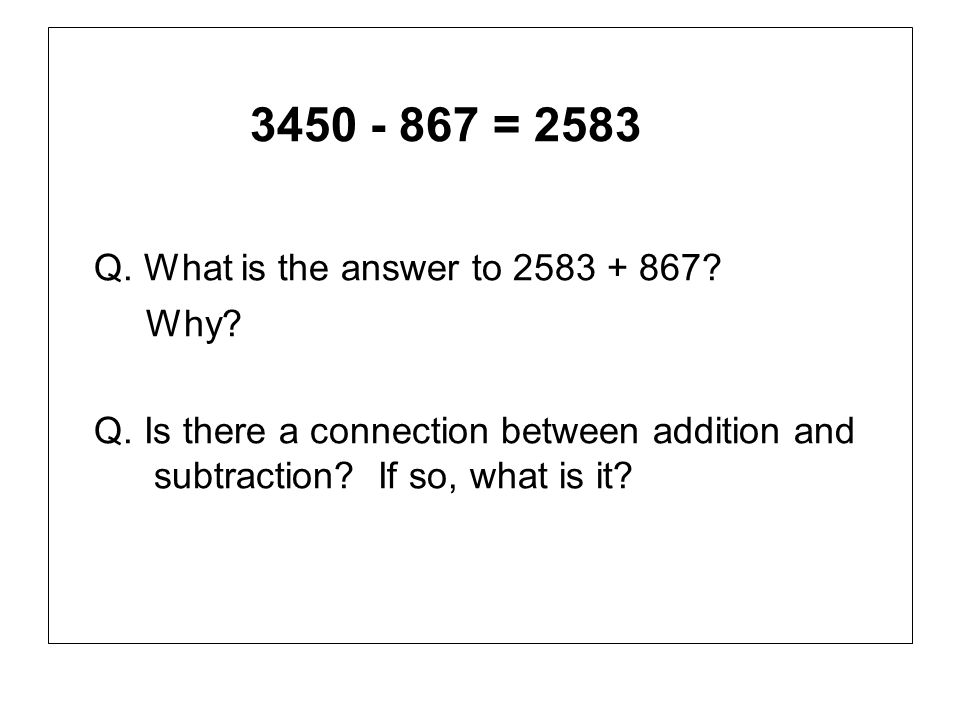 Q. What is the answer to 2583 + 867 3450 - 867 = 2583 Why
