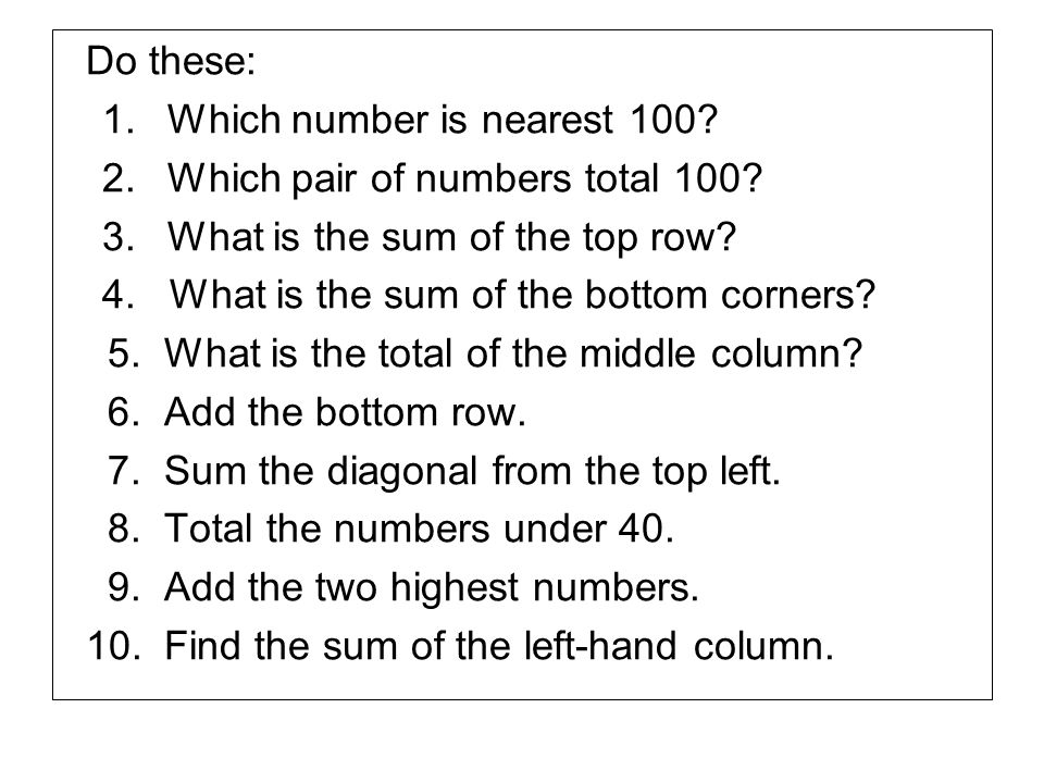 Do these: 1. Which number is nearest 100 2. Which pair of numbers total 100 3. What is the sum of the top row