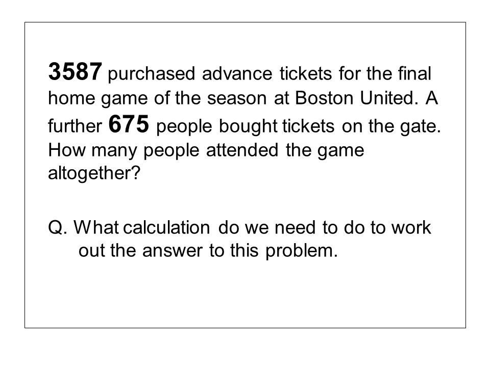 3587 purchased advance tickets for the final home game of the season at Boston United. A further 675 people bought tickets on the gate. How many people attended the game altogether