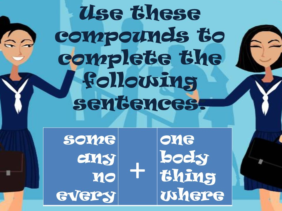 Use these compounds to complete the following sentences: