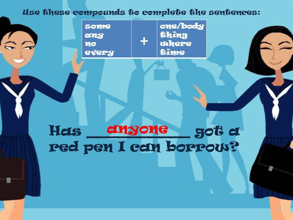 Has __________ got a red pen I can borrow