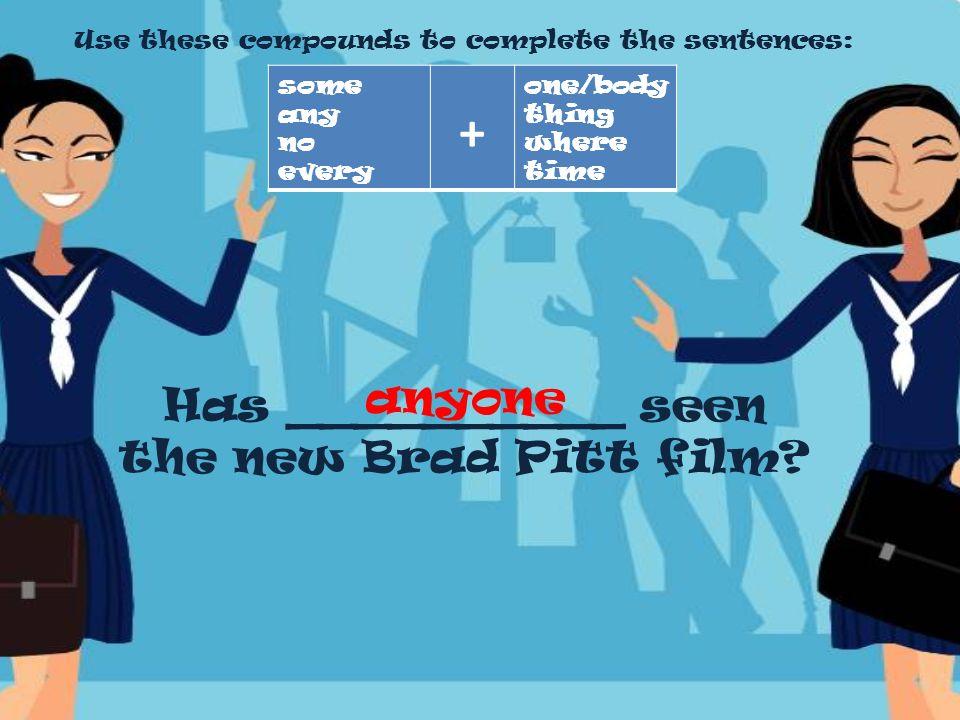 Has __________ seen the new Brad Pitt film