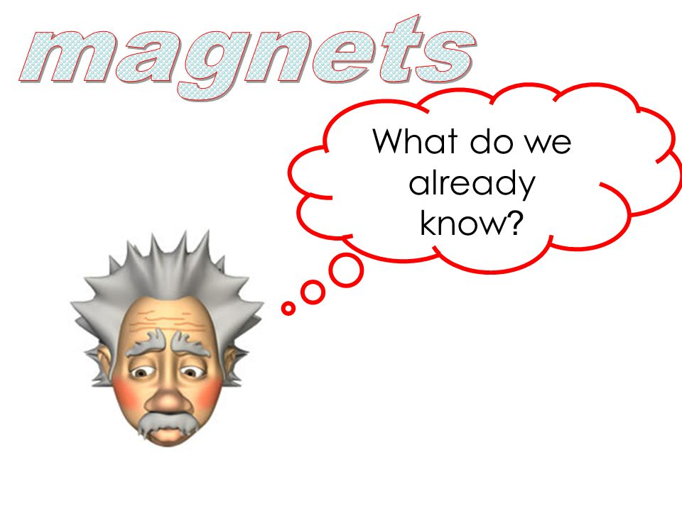magnets What do we already know