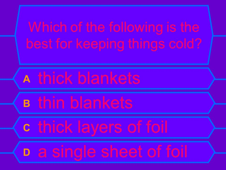 Which of the following is the best for keeping things cold