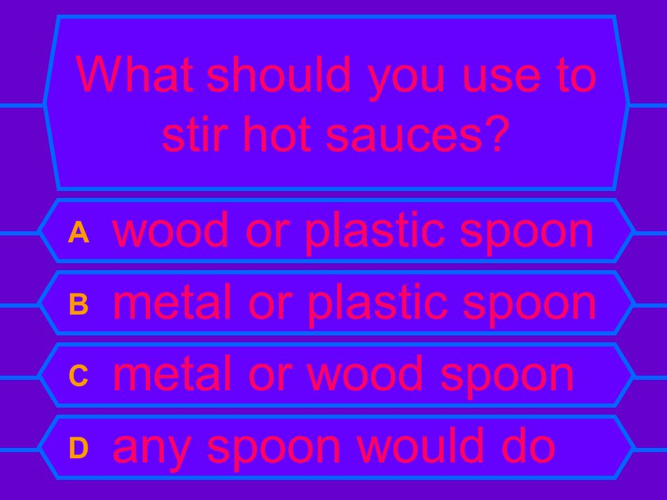 What should you use to stir hot sauces