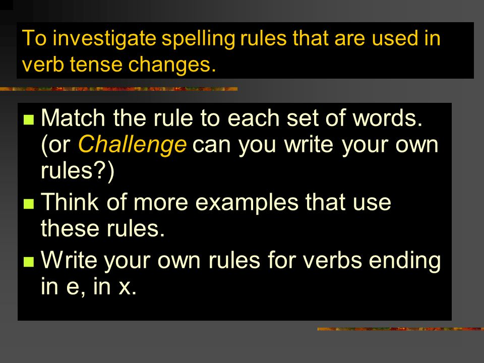 To investigate spelling rules that are used in verb tense changes.