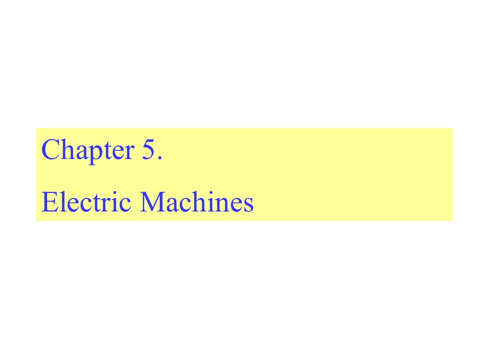 Chapter 5. Electric Machines