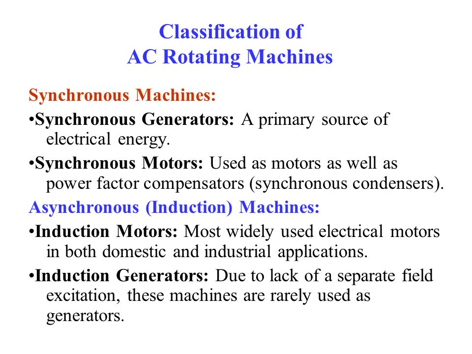 Classification of AC Rotating Machines Synchronous Machines: