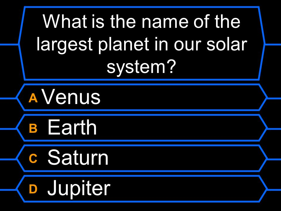 What is the name of the largest planet in our solar system
