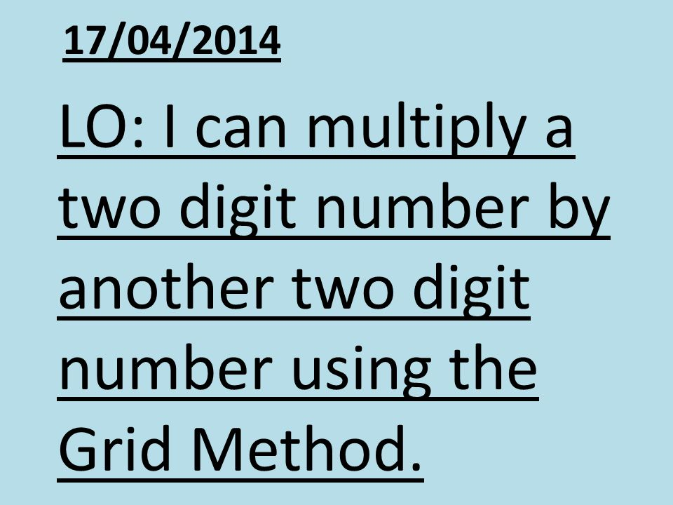 28/03/2017 LO: I can multiply a two digit number by another two digit number using the Grid Method.