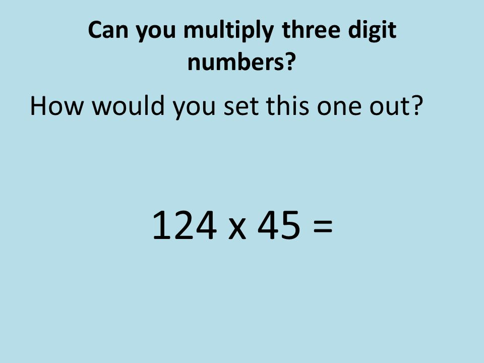Can you multiply three digit numbers