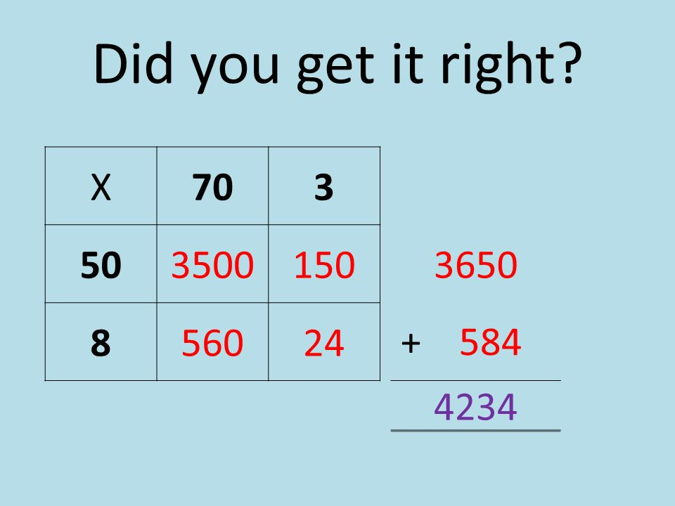 Did you get it right X 70 3 50 3500 150 8 560 24 3650 + 584 4234