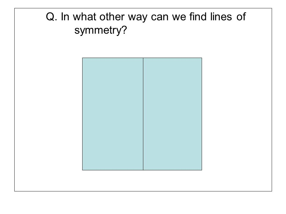 Q. In what other way can we find lines of symmetry