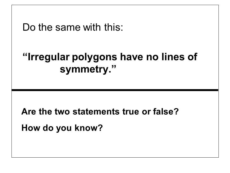 Irregular polygons have no lines of symmetry.