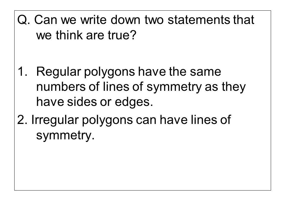 Q. Can we write down two statements that we think are true