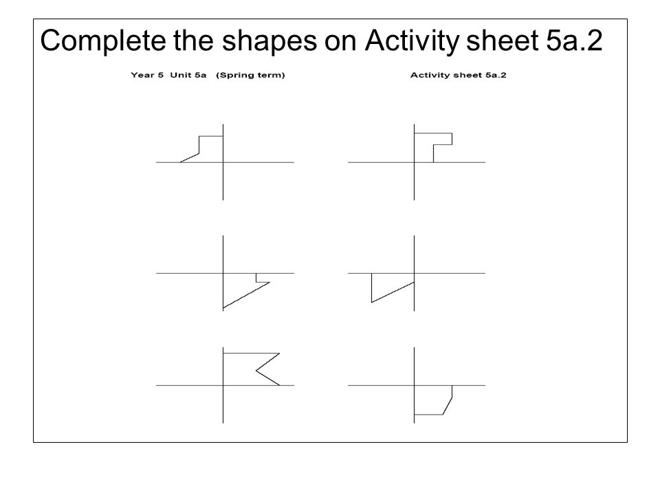 Complete the shapes on Activity sheet 5a.2