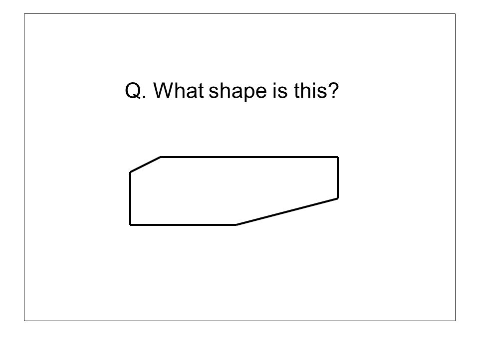 Q. What shape is this