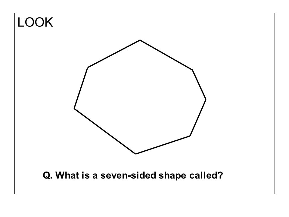 LOOK Q. What is a seven-sided shape called