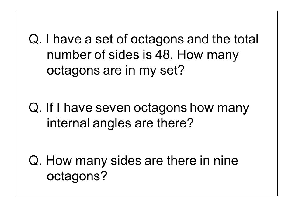 Q. I have a set of octagons and the total. number of sides is 48