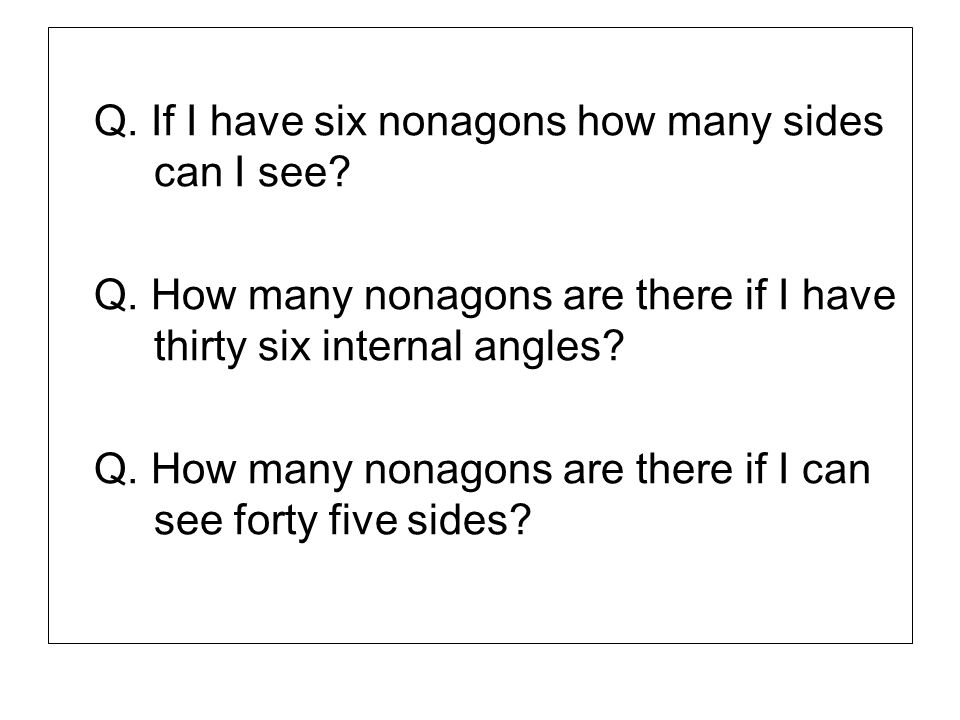 Q. If I have six nonagons how many sides can I see