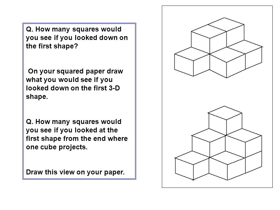 Q. How many squares would you see if you looked down on the first shape