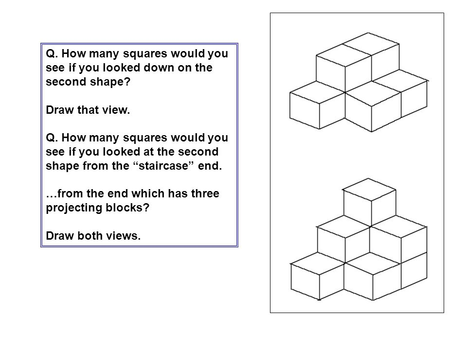 Q. How many squares would you see if you looked down on the second shape