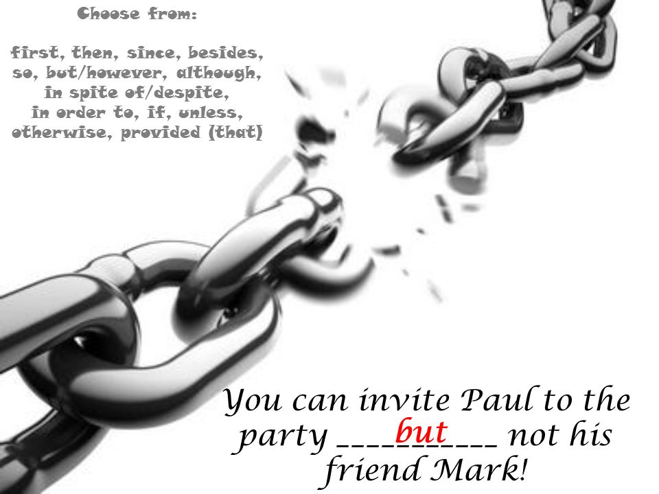 You can invite Paul to the party ___________ not his friend Mark! but