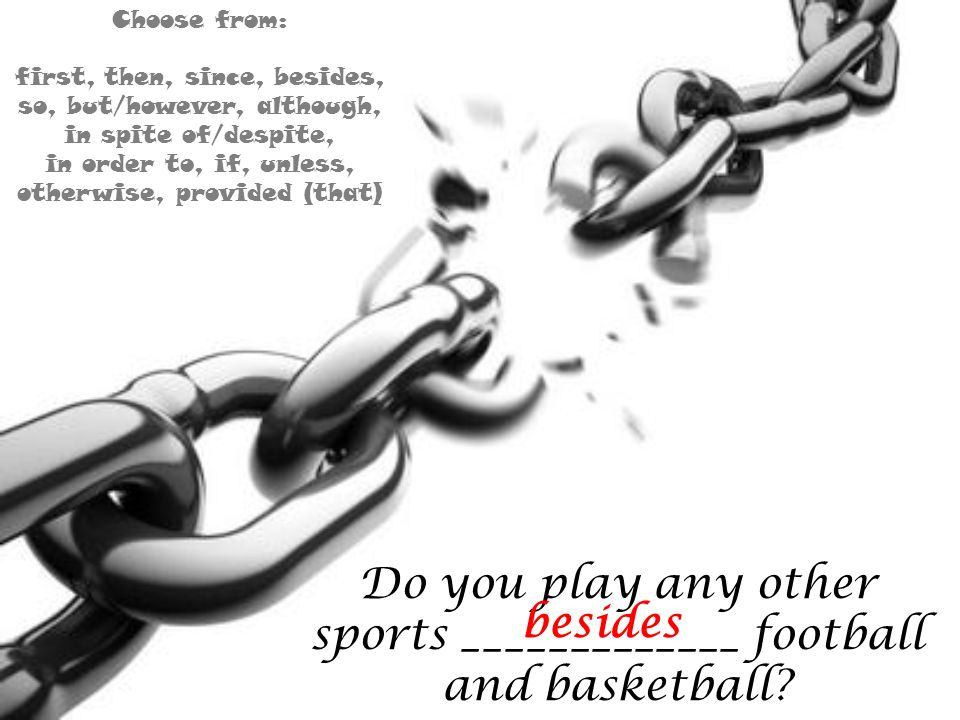 Do you play any other sports _____________ football and basketball