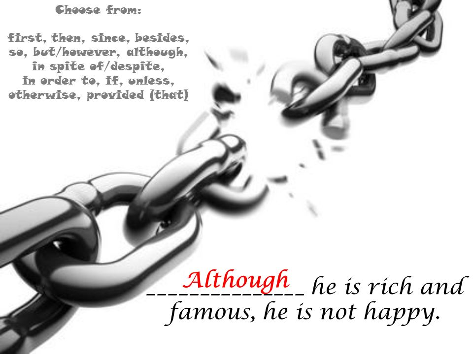 _______________ he is rich and famous, he is not happy.