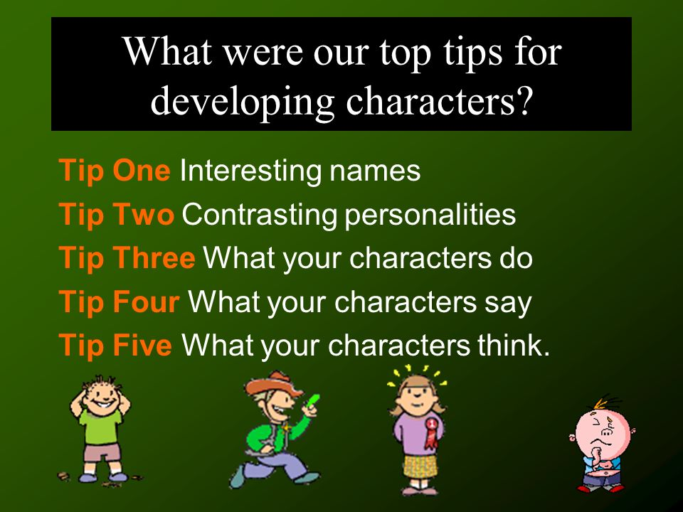What were our top tips for developing characters