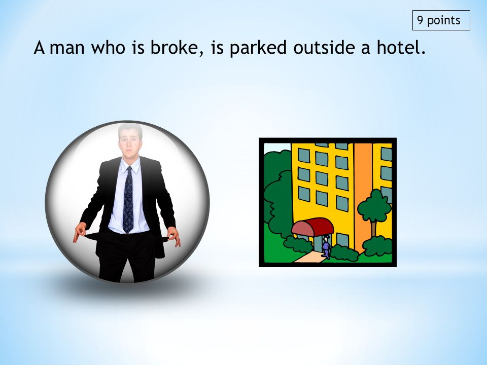 A man who is broke, is parked outside a hotel.