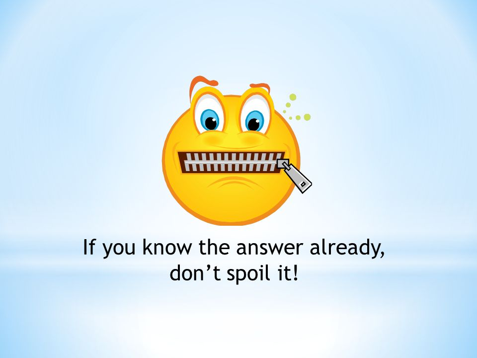 If you know the answer already, don't spoil it!