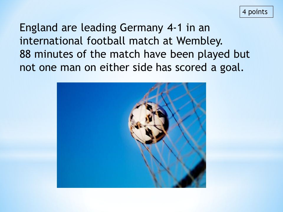 4 points England are leading Germany 4-1 in an international football match at Wembley.