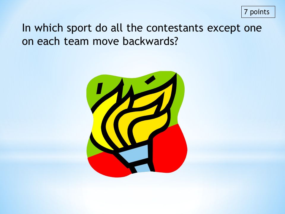7 points In which sport do all the contestants except one on each team move backwards rowing