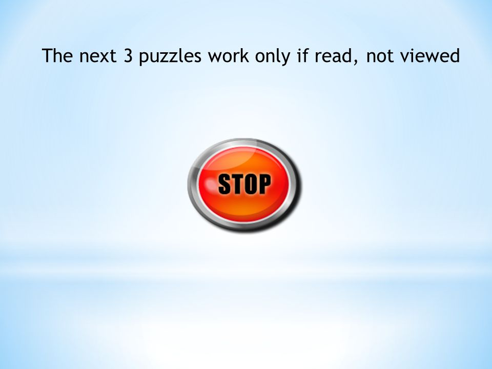 The next 3 puzzles work only if read, not viewed