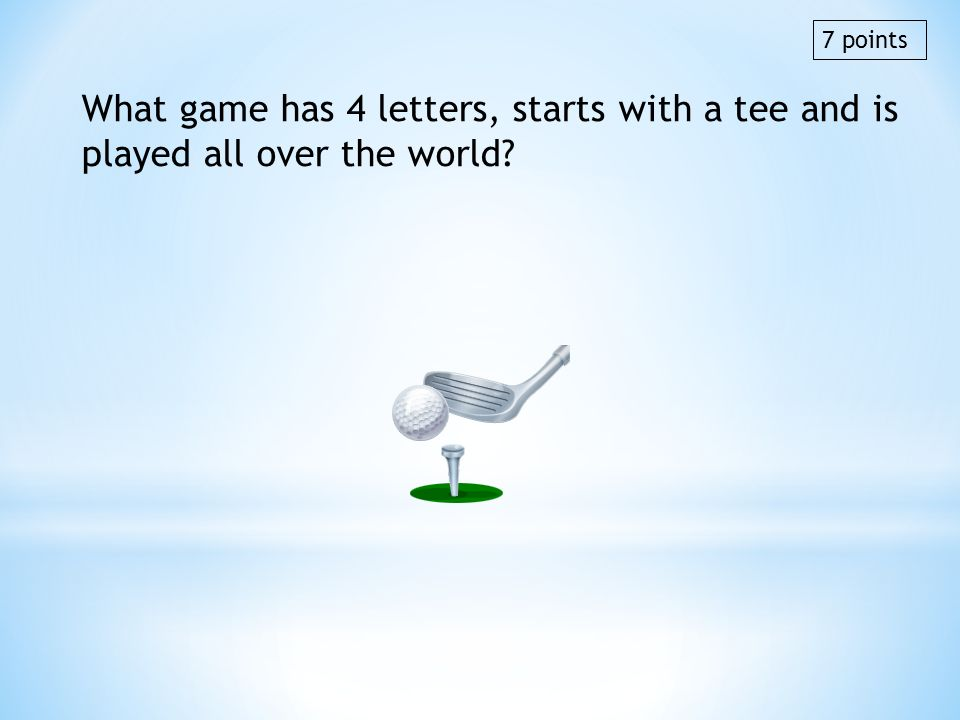 7 points What game has 4 letters, starts with a tee and is played all over the world golf