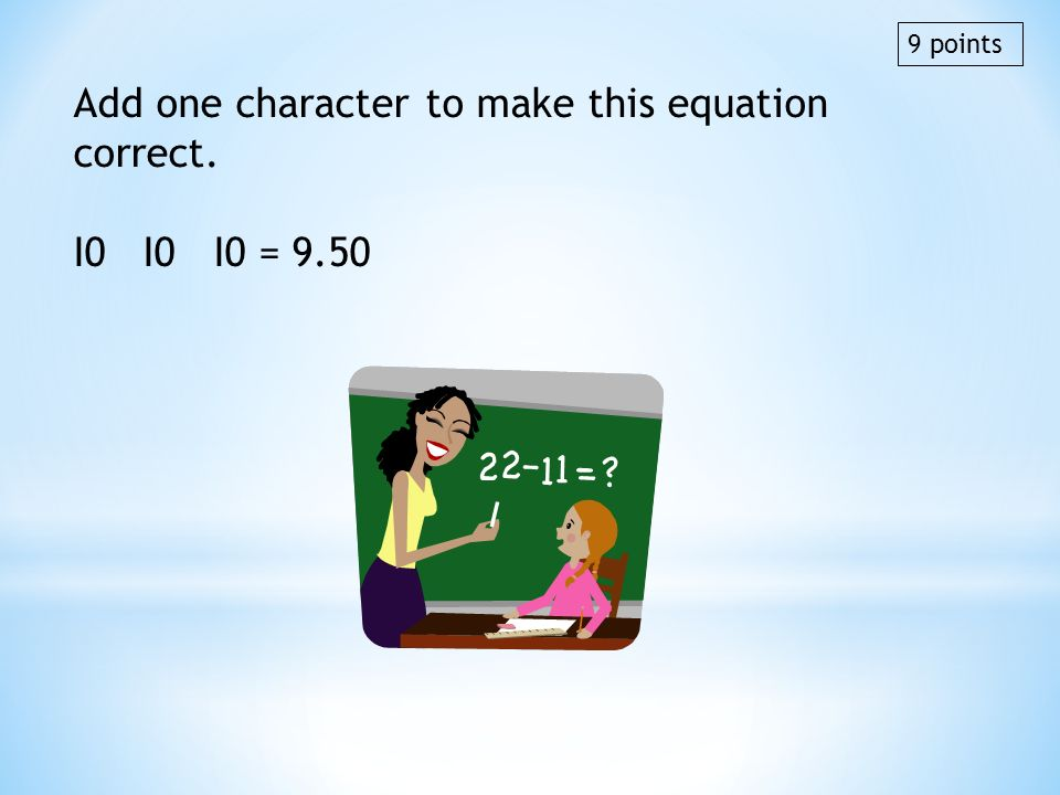 Add one character to make this equation correct.