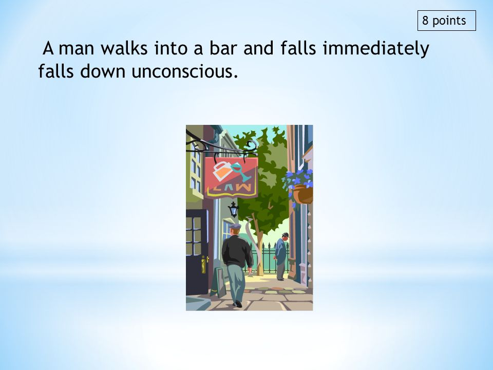 A man walks into a bar and falls immediately falls down unconscious.