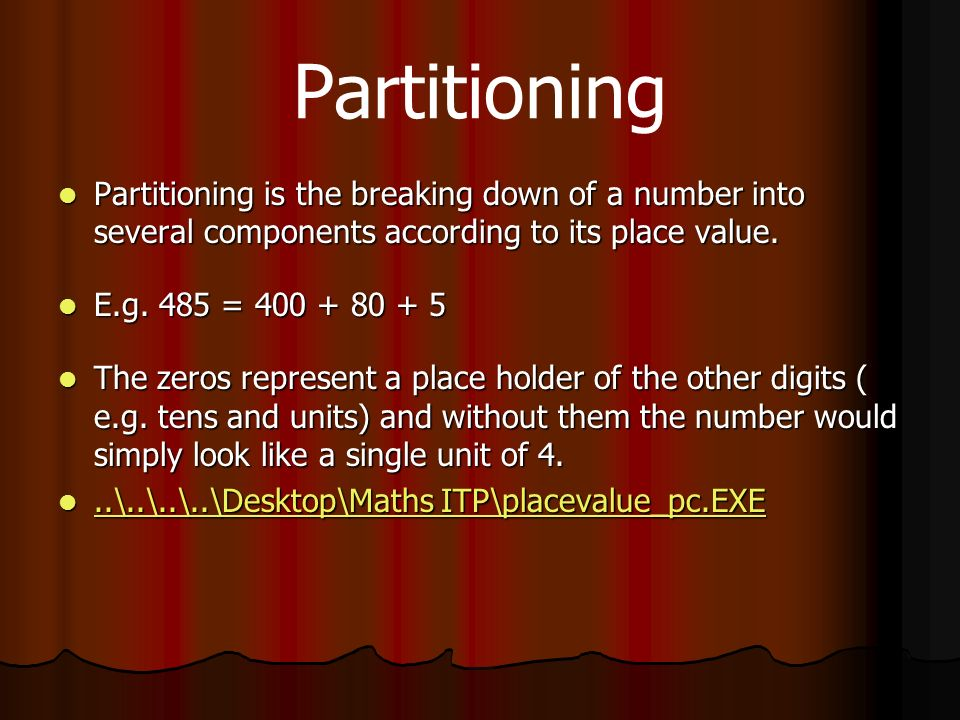 Partitioning Partitioning is the breaking down of a number into several components according to its place value.