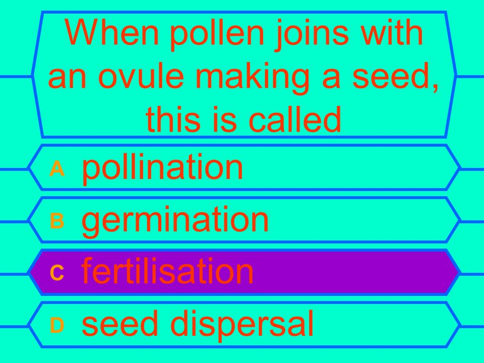 When pollen joins with an ovule making a seed, this is called
