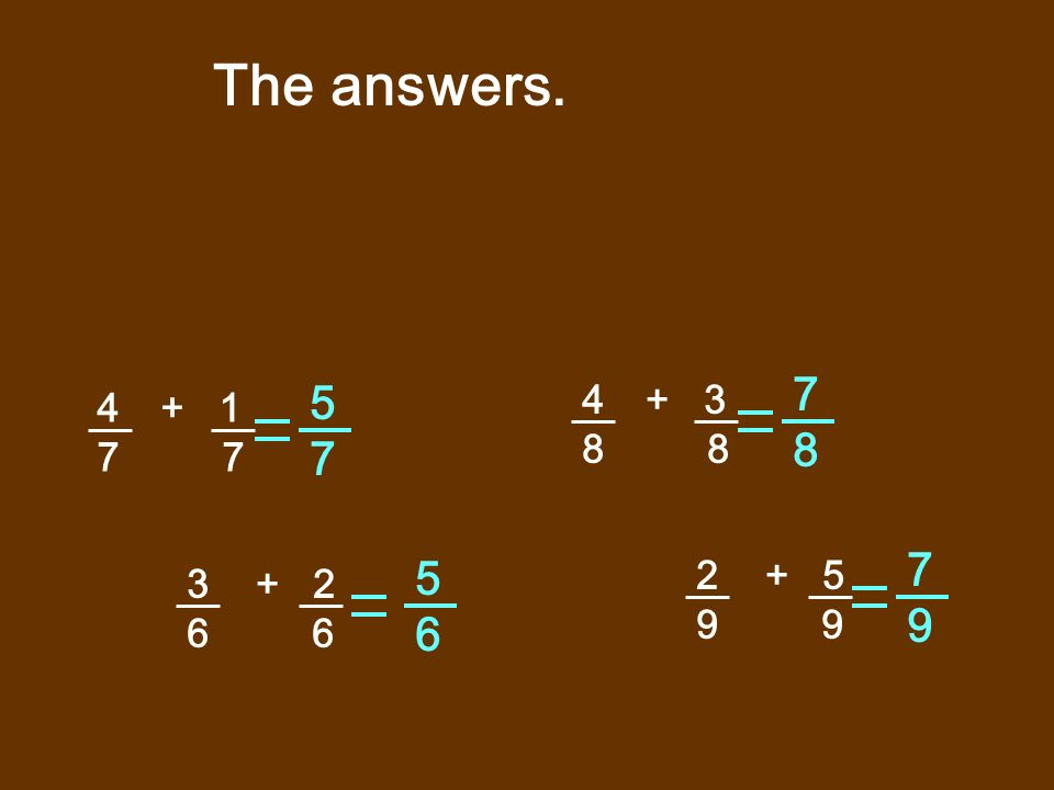 The answers. 7. 8. 5. 7. + 3. 8 8. + 1. 7 7. 7. 9. 5. 6. 2 + 5.