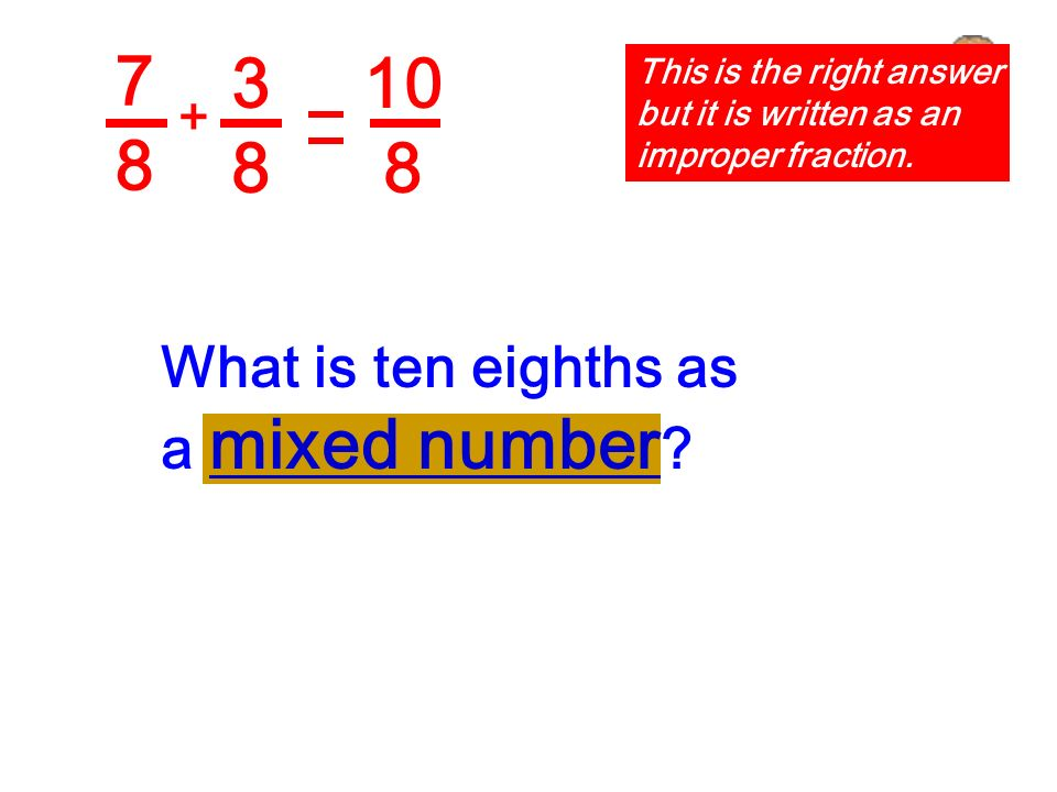 7 8 3 8 10 8 What is ten eighths as a mixed number +
