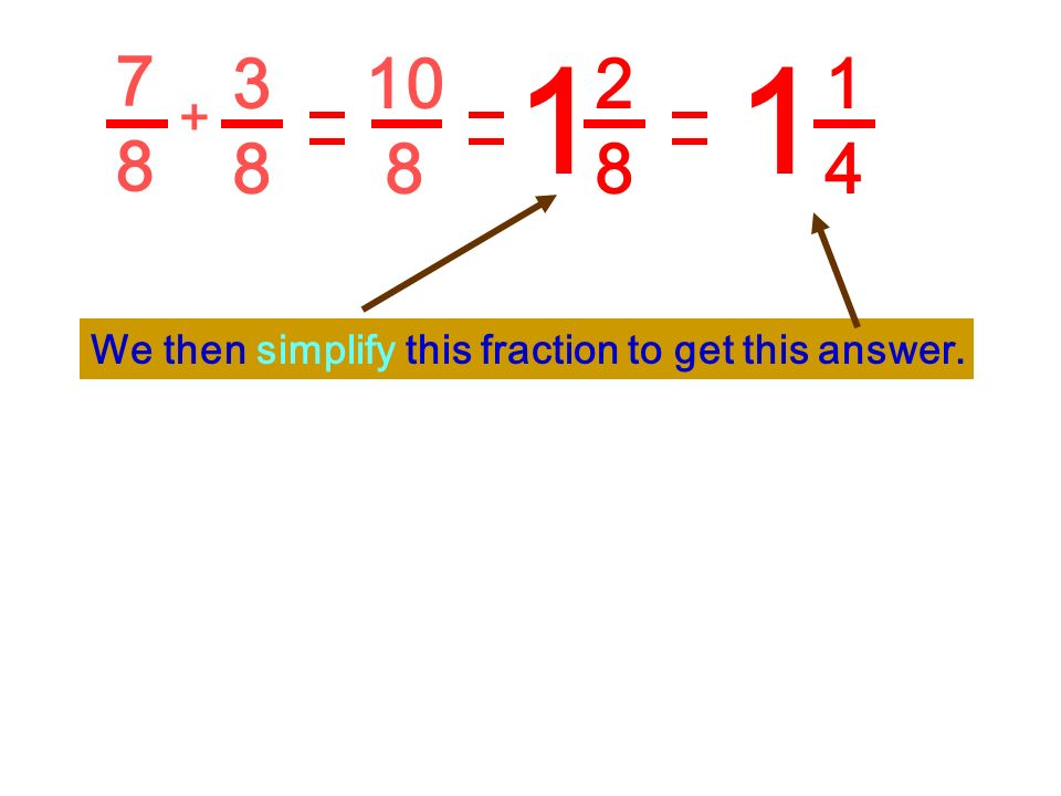 7 8 1 1 3 8 10 8 2 8 1 4 + We then simplify this fraction to get this answer.