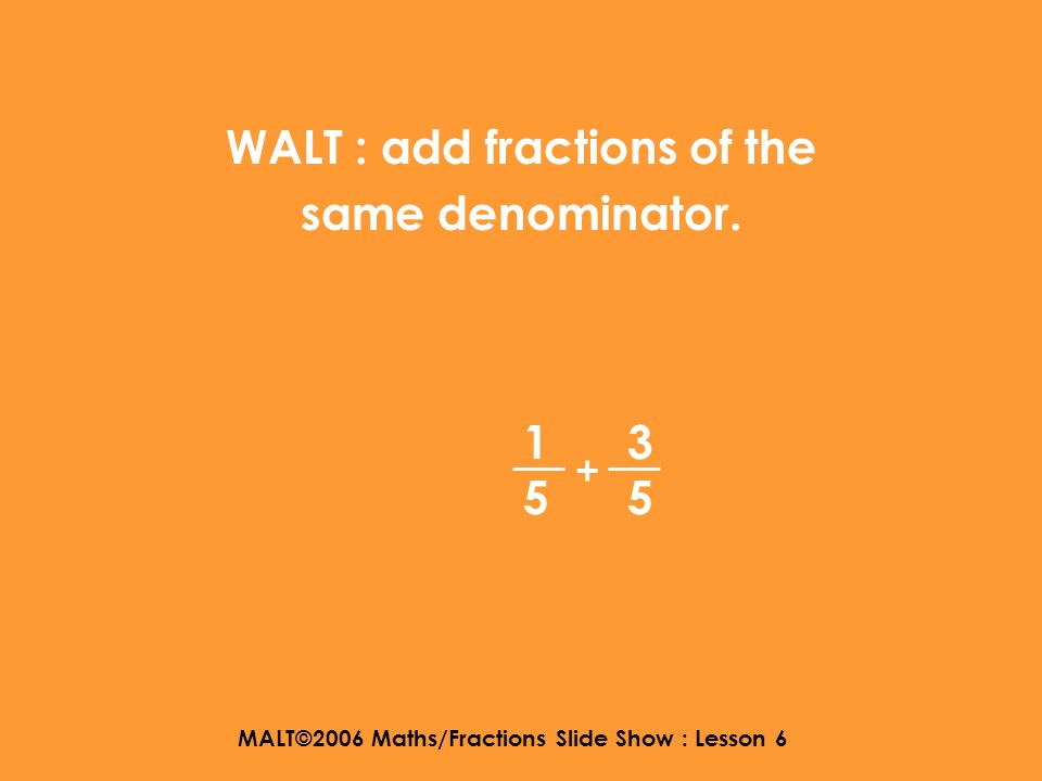 MALT©2006 Maths/Fractions Slide Show : Lesson 6